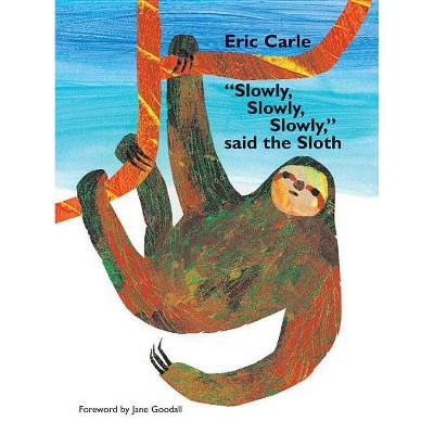 Slowly, Slowly, Slowly, Said the Sloth - by Eric Carle (Hardcover)