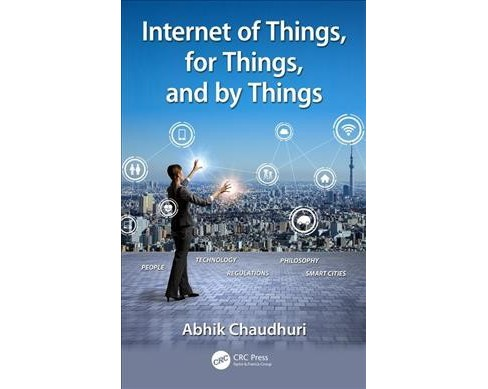 Internet of Things, for Things, and by Things -  by Abhik Chaudhuri (Hardcover) - image 1 of 1