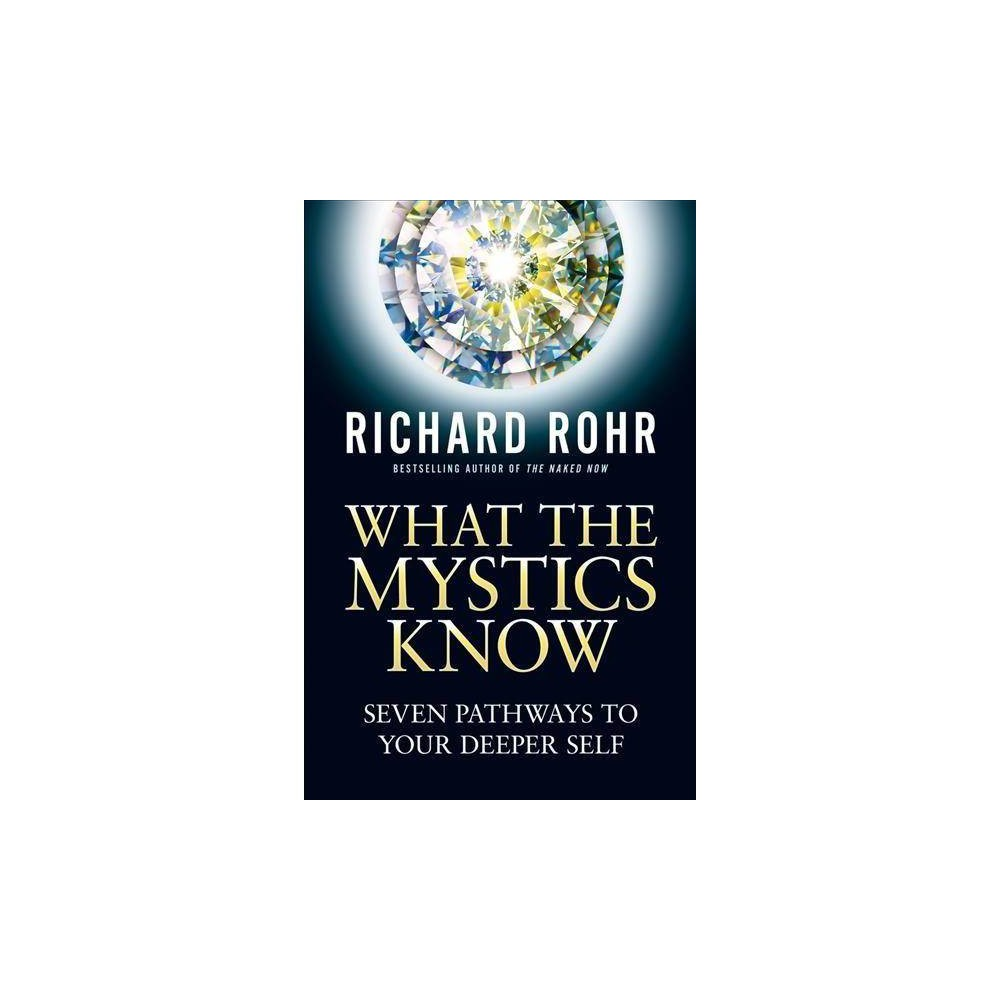What the Mystics Know - by Richard Rohr (Paperback)