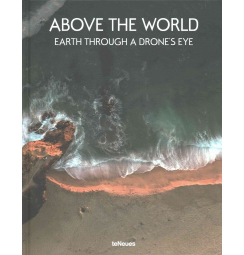 Above the World : Earth Through a Drone's Eye (Hardcover) - image 1 of 1