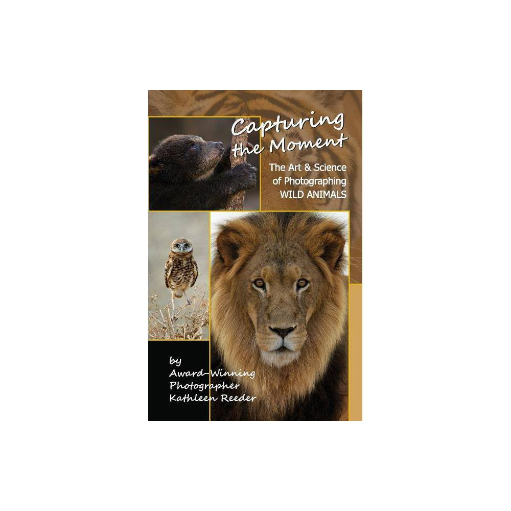 Capturing The Moment By Kathleen A Reeder Paperback