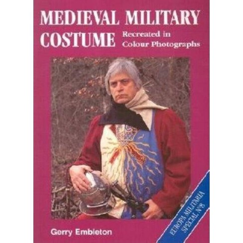 Medieval Military Costume - (Europa Militaria) by  Gerry Embleton (Paperback) - image 1 of 1