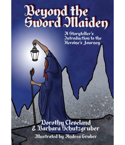 Beyond the Sword Maiden : A Storyteller's Introduction to the Heroine's Journey -  (Paperback) - image 1 of 1