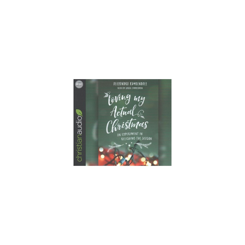 Loving My Actual Christmas : An Experiment in Relishing the Season (Unabridged) (CD/Spoken Word)