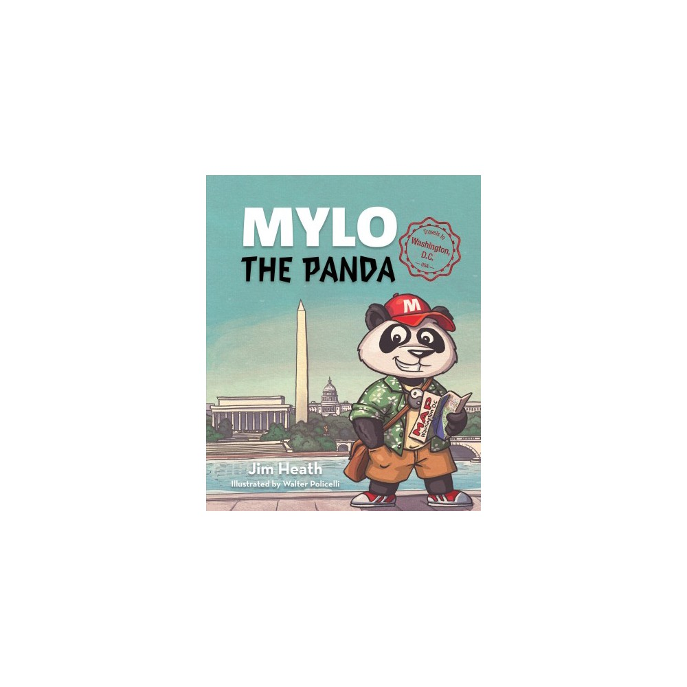 Mylo the Panda Travels to Washington, D.c. - by Jim Heath (Hardcover)
