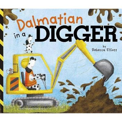 Dalmatian in a Digger - by  Rebecca Elliott (Board Book)