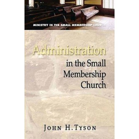 Administration in the Small Membership Church - by  John H Tyson (Paperback) - image 1 of 1