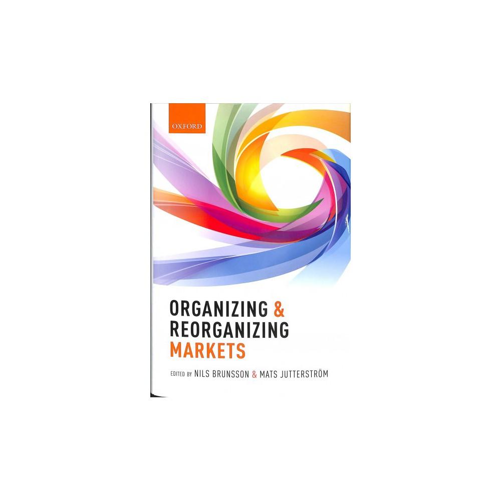 Organizing and Reorganizing Markets - (Hardcover)