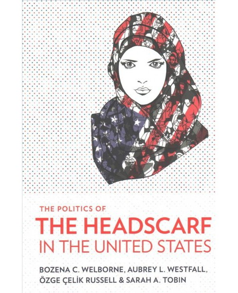 Politics of the Headscarf in the United States -  (Paperback) - image 1 of 1