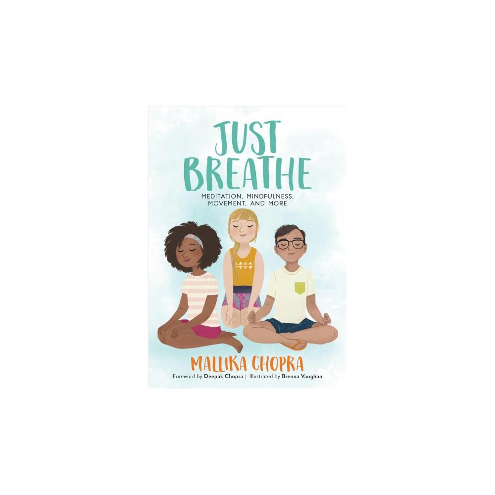 Just Breathe : Meditation, Mindfulness, Movement, and More - by Mallika Chopra (Paperback)