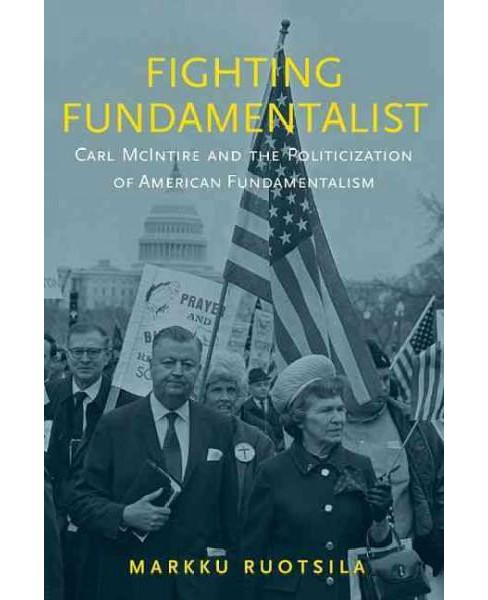 Fighting Fundamentalist : Carl McIntire and the Politicization of American Fundamentalism (Hardcover) - image 1 of 1