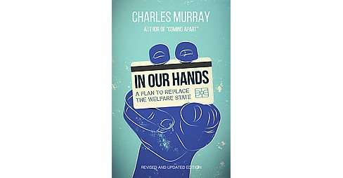In Our Hands : A Plan to Replace the Welfare State (Revised / Updated) (Paperback) (Charles Murray) - image 1 of 1