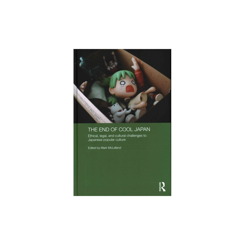 End of Cool Japan : Ethical, Legal, and Cultural Challenges to Japanese Popular Culture (Hardcover)