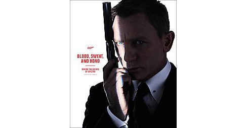 Blood, Sweat and Bond : Behind the Scenes of Spectre (Hardcover) - image 1 of 1