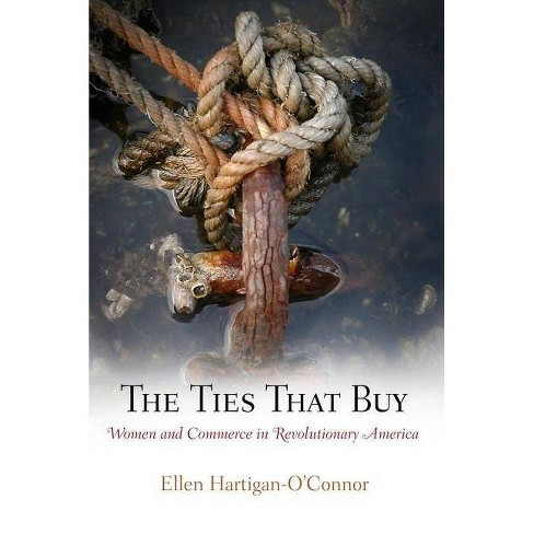 The Ties That Buy - (Early American Studies) by  Ellen Hartigan-O'Connor (Paperback) - image 1 of 1