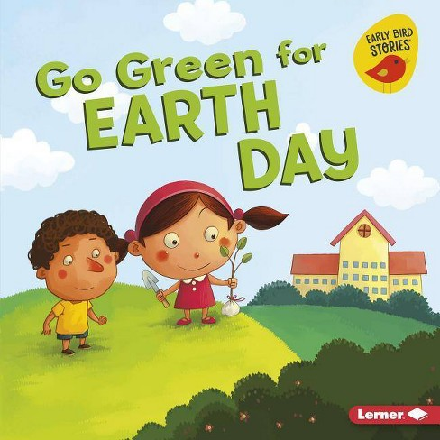 Go Green for Earth Day - (Go Green (Early Bird Stories (TM))) by  Lisa Bullard (Hardcover) - image 1 of 1