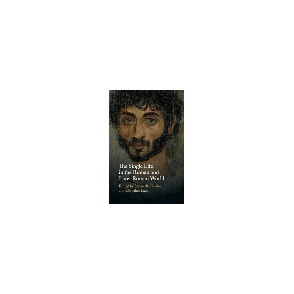 Single Life in the Roman and Later Roman World - (Hardcover)