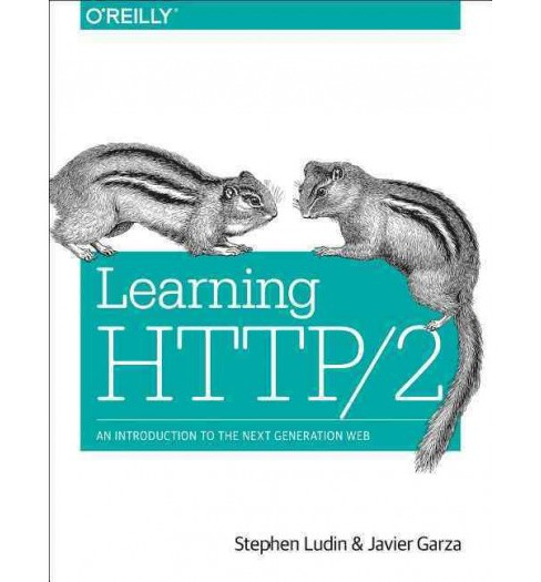 Learning HTTP/2 : A Practical Guide for Beginners (Paperback) (Stephen Ludin & Javier Garza) - image 1 of 1