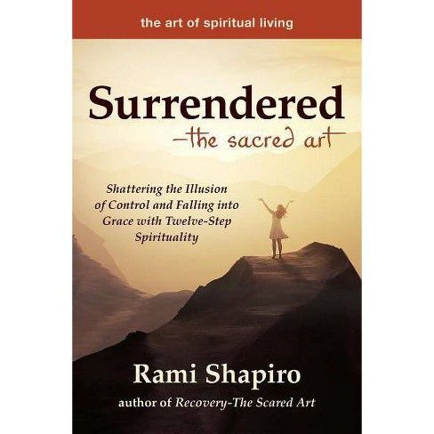 Surrendered--The Sacred Art - (Art of Spiritual Living) by  Rami Shapiro (Paperback) - image 1 of 1