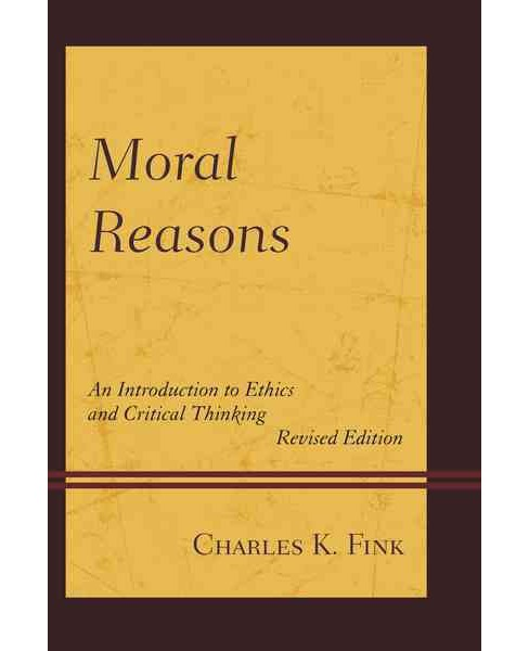 Moral Reasons : An Introduction to Ethics and Critical Thinking (Revised) (Paperback) (Charles K. Fink) - image 1 of 1