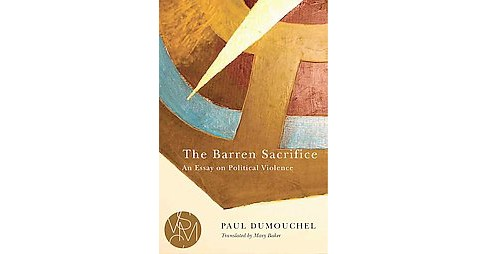Barren Sacrifice : An Essay on Political Violence (Paperback) (Paul Dumouchel) - image 1 of 1