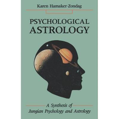 Psychological Astrology - (Synthesis of Jungian Psychology and Astrology) by  Karen Hamaker-Zondag (Paperback)