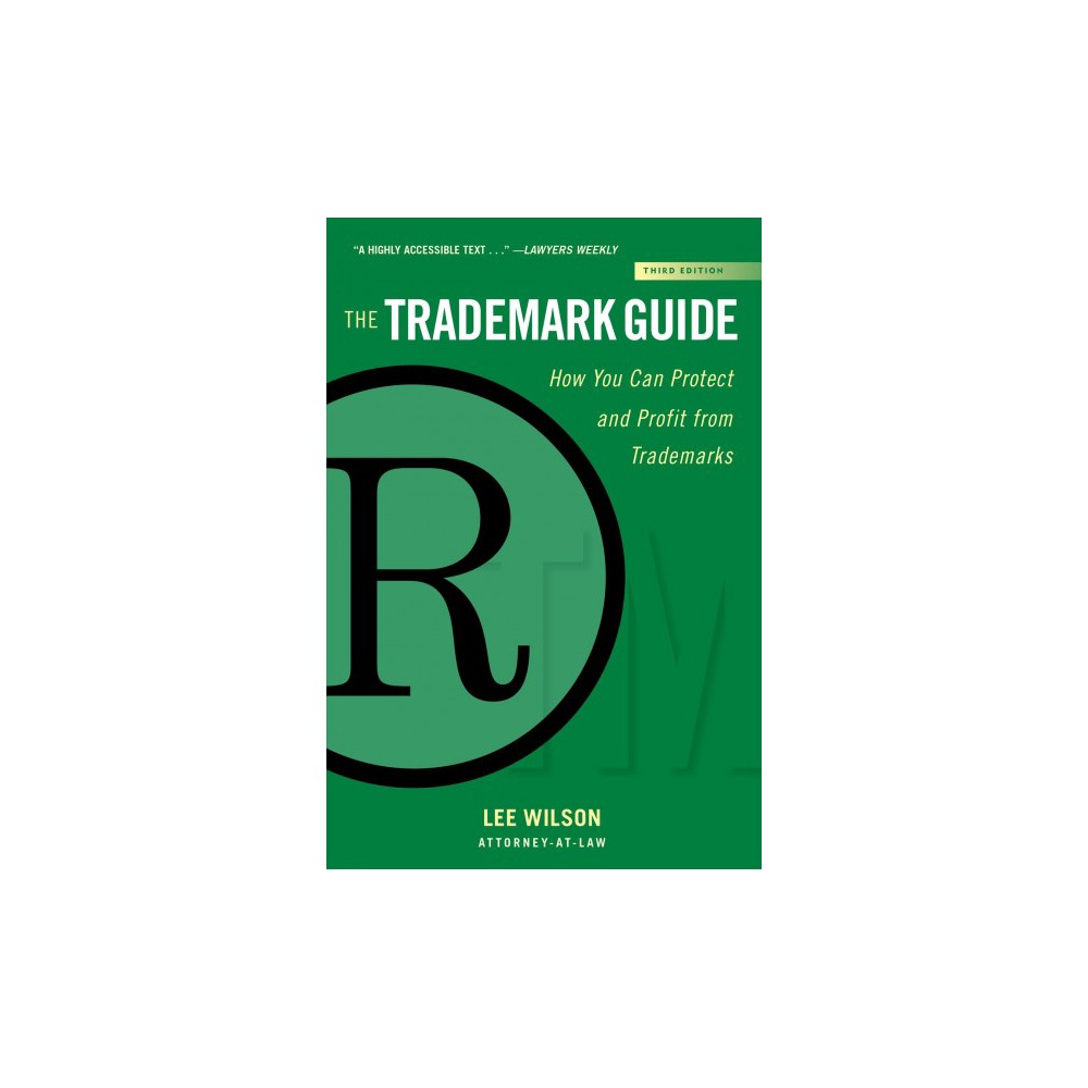 Trademark Guide : How You Can Protect and Profit from Trademarks - 3 by Lee Wilson (Hardcover)