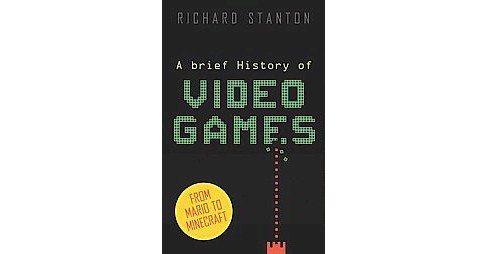 Brief History of Video Games (Paperback) (Richard Stanton) - image 1 of 1