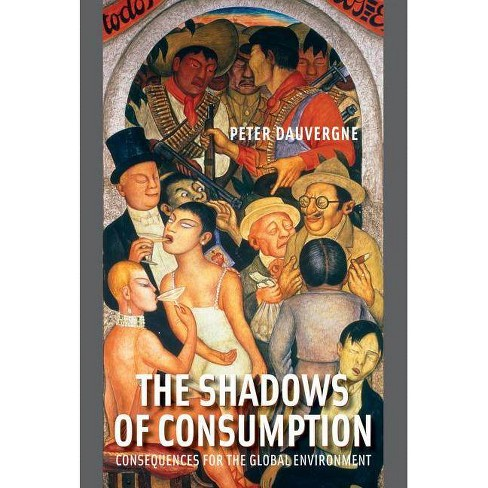 The Shadows of Consumption - (Mit Press) by  Peter Dauvergne (Paperback) - image 1 of 1