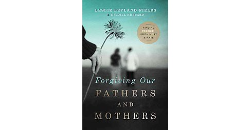 Forgiving Our Fathers and Mothers : Finding Freedom from Hurt and Hate (Paperback) (Leslie Leyland - image 1 of 1