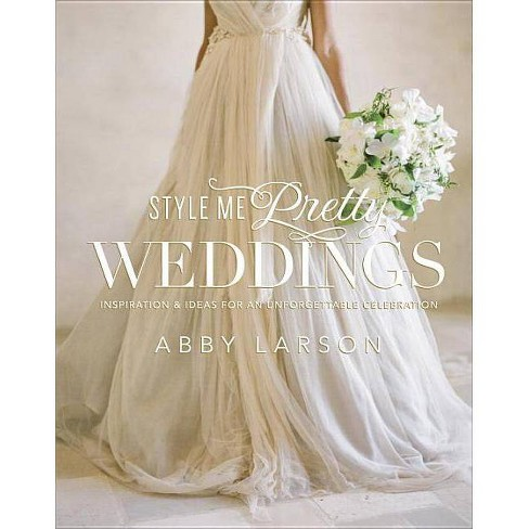 Style Me Pretty Weddings - by  Abby Larson (Hardcover) - image 1 of 1