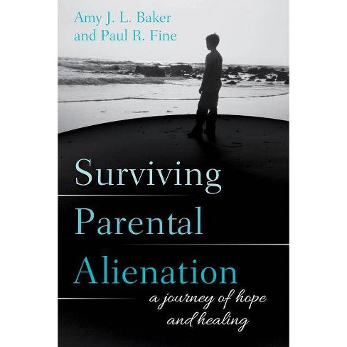 A Journey of Hope and Healing Surviving Parental Alienation