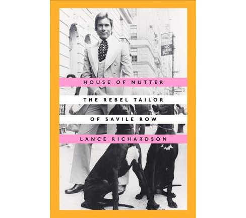 House of Nutter : The Rebel Tailor of Savile Row -  by Lance Richardson (Hardcover) - image 1 of 1