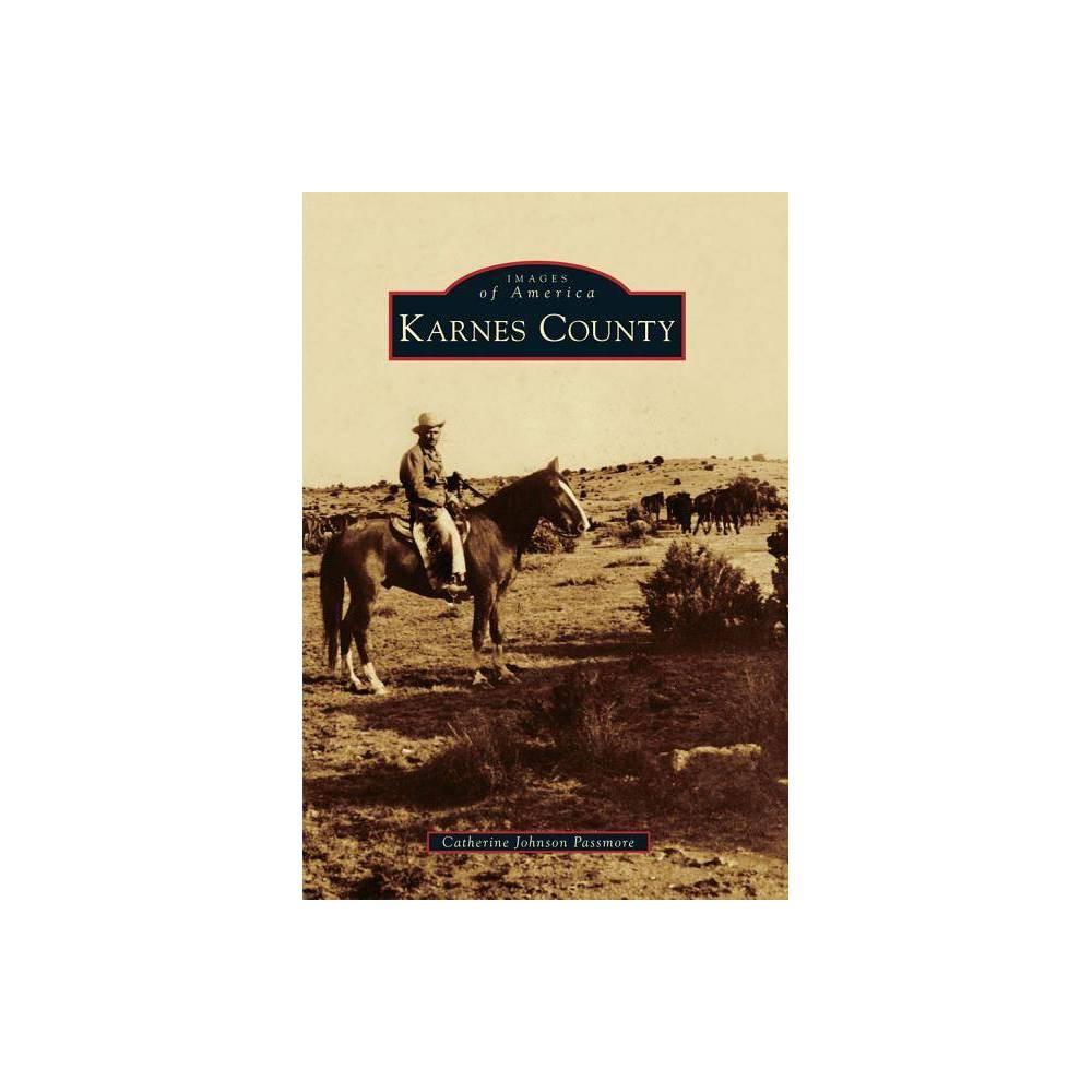 Karnes County Images Of America Arcadia Publishing By Catherine Johnson Passmore Paperback