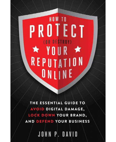 How to Protect (or Destroy) Your Reputation Online : The Essential Guide to Avoid Digital Damage, Lock - image 1 of 1