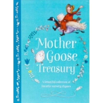 Mother Goose Treasury : A Beautiful Collection of Favorite Nursery Rhymes - (Hardcover)