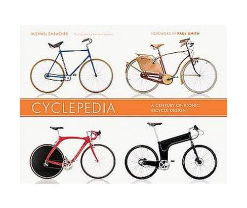 Cyclepedia : A Century of Iconic Bicycle Design (Hardcover) (Michael Embacher) - image 1 of 1