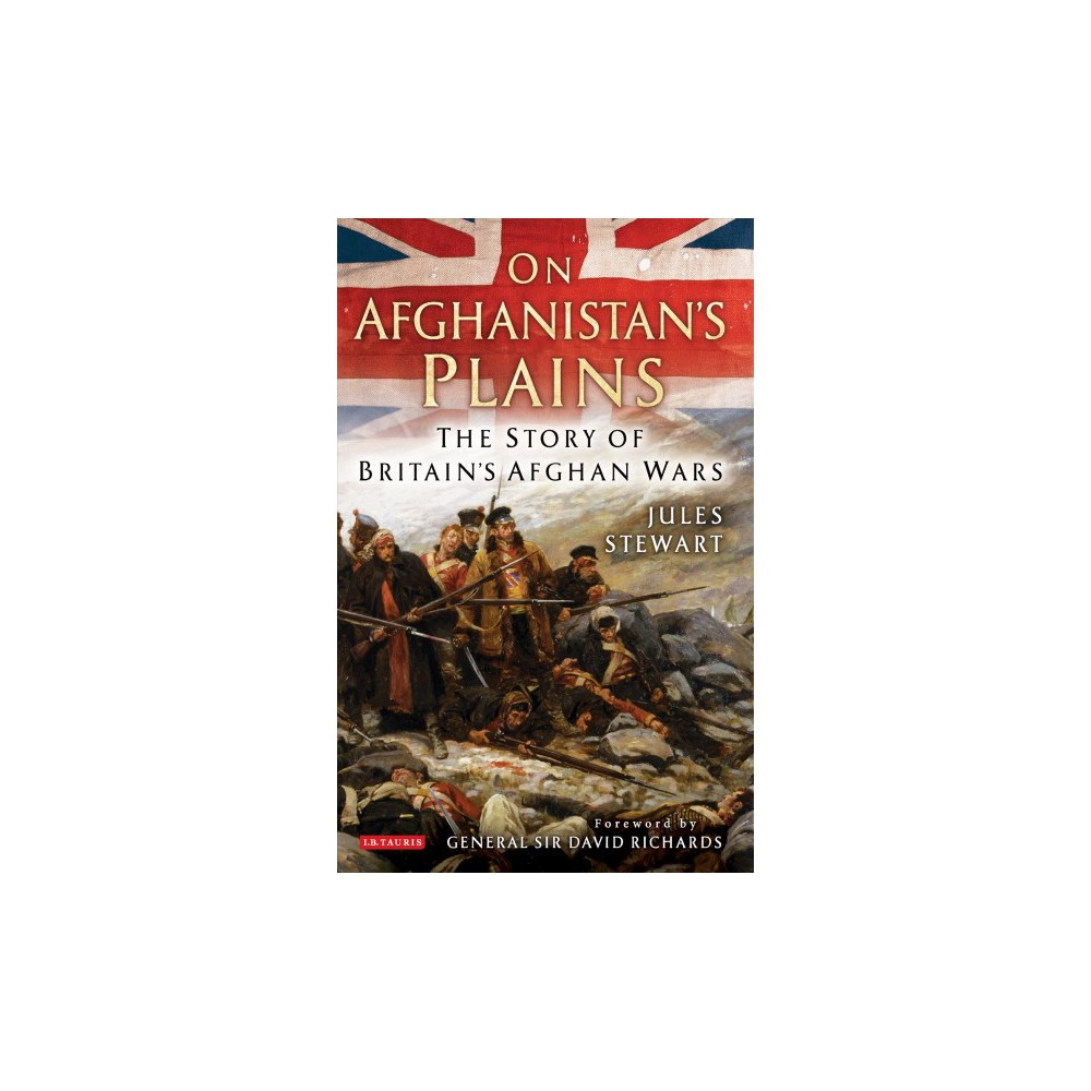 On Afghanistan's Plains : The Story of Britain's Afghan Wars - Reprint by Jules Stewart (Paperback)