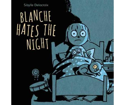 Blanche Hates the Night (Hardcover) (Sibylle Delacroix) - image 1 of 1
