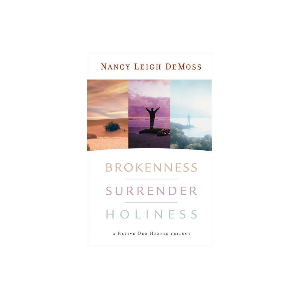 Brokenness, Surrender, Holiness - (Revive Our Hearts) by Nancy Leigh DeMoss (Hardcover) Brokenness, Surrender, Holiness - (Revive Our Hearts) by Nancy Leigh DeMoss (Hardcover)