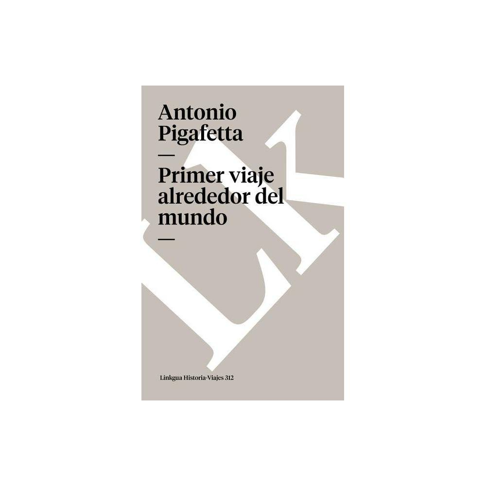 Primer Viaje Alrededor Del Mundo Memoria Viajes By Antonio Pigafetta Paperback