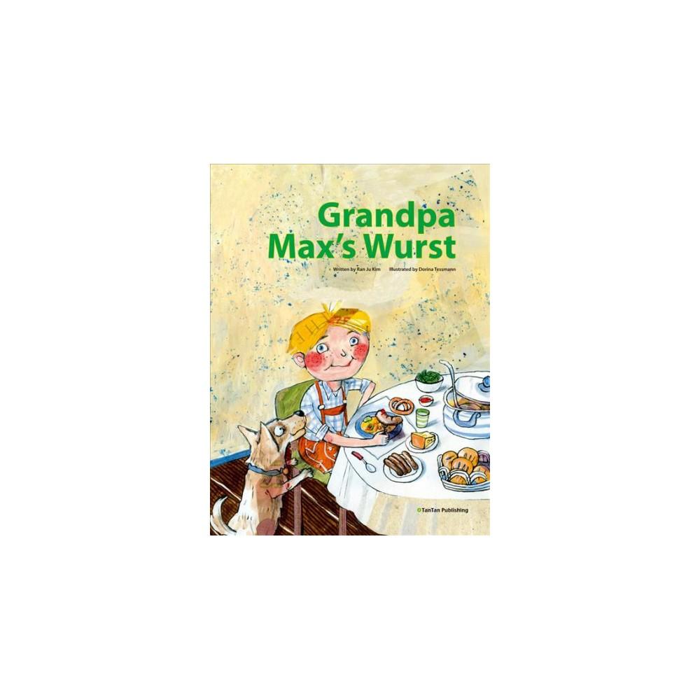 Grandpa Max's Wurst - by Ran Ju Kim (Hardcover)