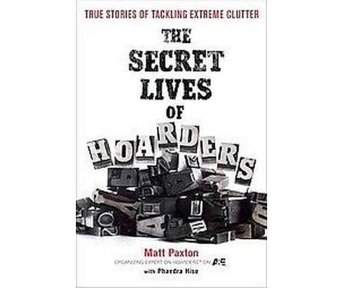 Secret Lives of Hoarders : True Stories of Tackling Extreme Clutter -  (Paperback) - image 1 of 1