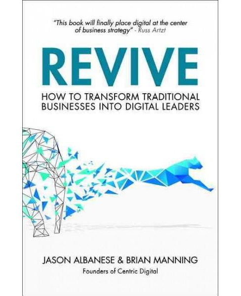 Revive : How to Transform Traditional Businesses into Digital Leaders (Hardcover) (Jason Albanese & - image 1 of 1
