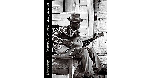 Mississippi Hill Country Blues 1967 (Hardcover) (George Mitchell) - image 1 of 1