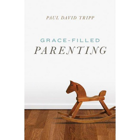 Grace-Filled Parenting (Pack of 25) - by  Paul David Tripp (Paperback) - image 1 of 1