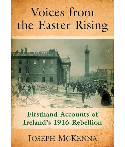 Voices from the Easter Rising : Firsthand Accounts of Ireland's 1916 Rebellion (Paperback) (Joseph - image 1 of 1