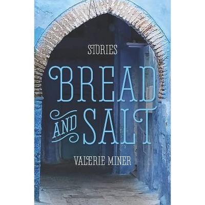 Bread and Salt - by  Valerie Miner (Paperback)