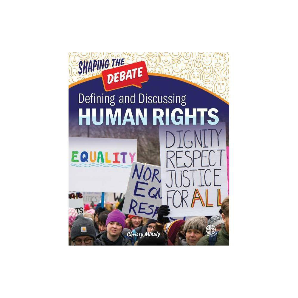 Defining And Discussing Human Rights Shaping The Debate By Christy Mihaly Hardcover