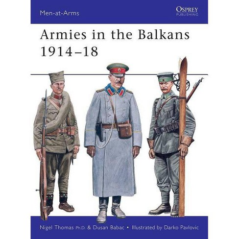 Armies in the Balkans 1914-18 - (Men-At-Arms (Osprey)) by  Nigel Thomas & Dusan Babac (Paperback) - image 1 of 1